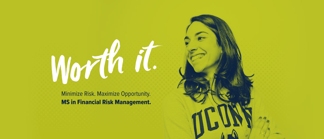 UConn MS in Financial Risk Management - Worth it - Minimize Risk. Maximize Opportunity.