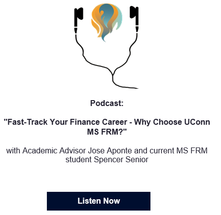 Podcast Fast Track Your Finance Career Why Choose UConn? with Academic Advisor Jose Aponte and current MSFRM student Spencer Senior Listen Now